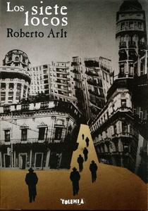 RESUMEN LOS SIETE LOCOS - Roberto Arlt